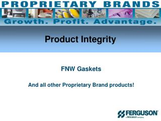 FNW  Gaskets And all other Proprietary Brand products!