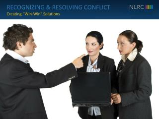 "RECOGNIZING & RESOLVING CONFLICT Creating ""Win-Win"" Solutions"