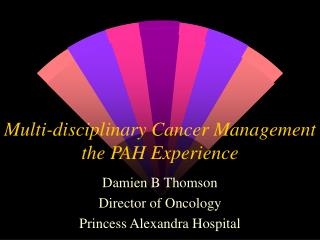 Multi-disciplinary Cancer Management the PAH Experience