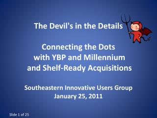 The Devil's in the Details Connecting the Dots  with YBP and Millennium  and Shelf-Ready  Acquisitions Southeastern Inno