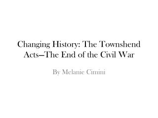 Changing History: The Townshend Acts—The End of the Civil War
