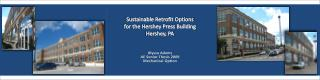 Sustainable Retrofit Options for the Hershey Press Building Hershey, PA