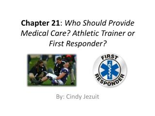 Chapter 21 :  Who Should Provide Medical Care? Athletic Trainer or First Responder?