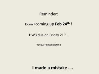 Reminder: Exam I coming up  Feb 24 th !