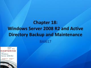 Chapter  18: Windows Server 2008 R2 and Active Directory Backup and Maintenance