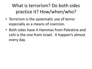 What is terrorism? Do both sides practice it? How/when/who?
