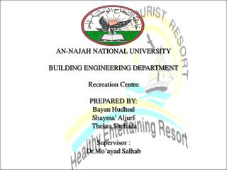 AN-NAJAH NATIONAL UNIVERSITY BUILDING ENGINEERING DEPARTMENT Recreation Centre PREPARED BY: