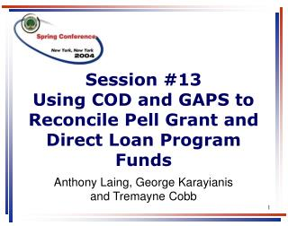 Session 13 Using COD and GAPS to Reconcile Pell Grant and Direct Loan Program Funds
