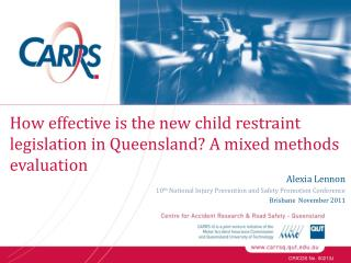 How effective is the new child restraint legislation in Queensland? A mixed methods evaluation