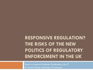 Responsive Regulation? the risks of the new politics of regulatory enforcement in the UK