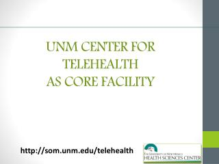 UNM CENTER FOR TELEHEALTH  AS CORE FACILITY