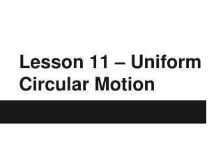 Lesson 11 – Uniform Circular Motion