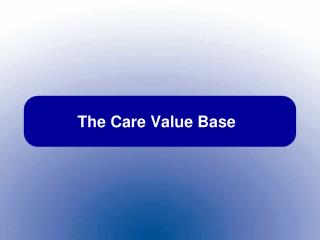 The Care Value Base