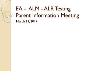 EA -  ALM - ALR Testing Parent Information Meeting