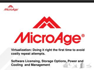 Virtualization: Doing it right the first time to avoid costly repeat attempts. Software Licensing, Storage Options, Powe