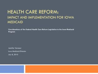 Health Care Reform:   impact and Implementation for Iowa Medicaid