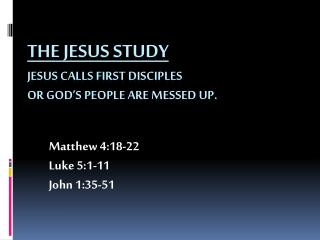 The Jesus Study Jesus calls first disciples or God s People are messed up.