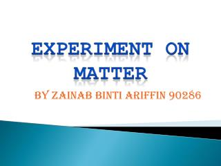 EXPERIMENT ON MATTER