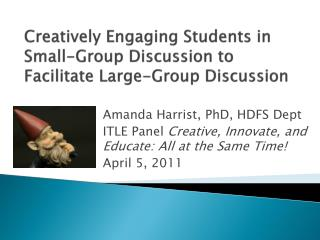 Creatively Engaging Students in Small-Group Discussion to Facilitate Large-Group Discussion