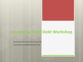 R ecovering from Debt  Workshop