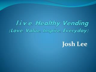 l.i.v.e. Healthy Vending (Love, Value, Inspire, Everyday)