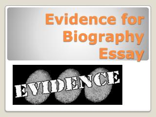 Evidence for  Biography  Essay