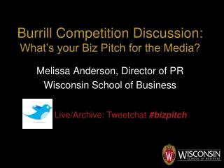 Burrill  Competition Discussion: What's your Biz Pitch for the Media?