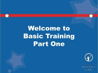 Welcome to  Basic Training Part One