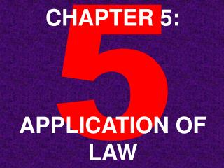 CHAPTER 5: APPLICATION OF LAW
