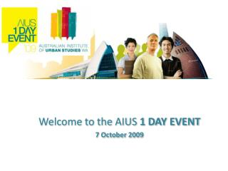 Welcome to the AIUS  1 DAY EVENT 7 October 2009
