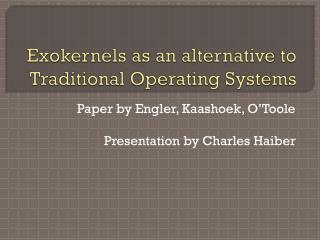 Exokernels as an alternative to Traditional Operating Systems