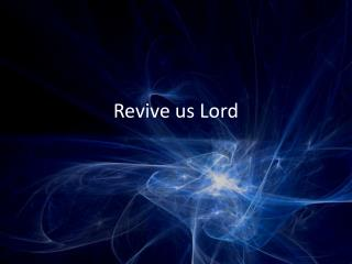 Revive us Lord