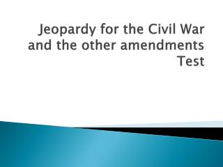 Jeopardy for the  Civil War and the other amendments Test