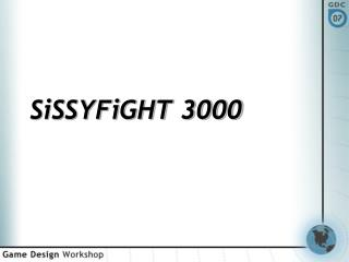 SiSSYFiGHT 3000