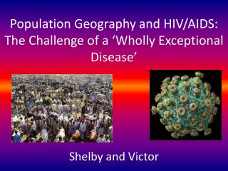 Population Geography and HIV/AIDS: The Challenge of a 'Wholly Exceptional Disease'