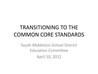 TRANSITIONING TO THE  COMMON CORE STANDARDS