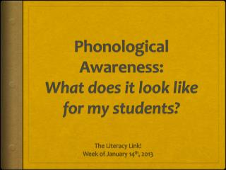 Phonological Awareness:  What does it look like for my students?