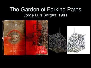 The Garden of Forking Paths  Jorge Luis Borges, 1941