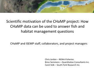 Chris Jordan – NOAA-Fisheries Brice Semmens – Quantitative Consultants Inc.
