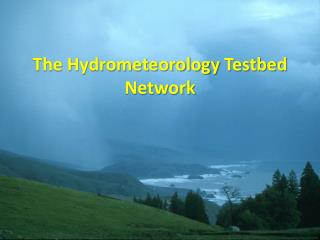 The Hydrometeorology  Testbed  Network