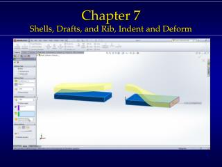 Chapter 7 Shells, Drafts, and Rib, Indent and Deform