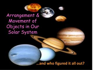 Arrangement & Movement of Objects in Our Solar System