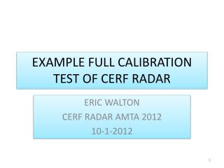 EXAMPLE FULL CALIBRATION TEST OF CERF RADAR