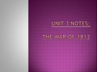 UNIT 3 NOTES:  The War of 1812