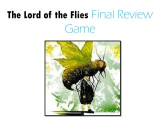 The Lord of the Flies  Final Review Game