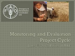Monitoring and Evaluation Project Cycle June 7 th , 2012, Basics of M&E