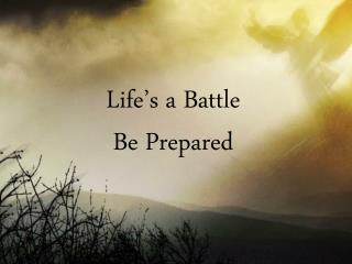 Life's a Battle Be Prepared