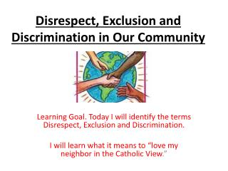 Disrespect, Exclusion and Discrimination in Our Community