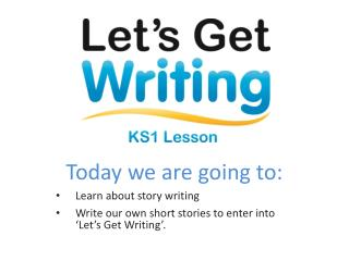 Today we are going to: Learn about story writing