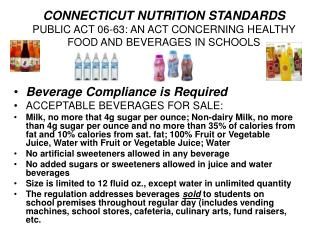CONNECTICUT NUTRITION STANDARDS PUBLIC ACT 06-63: AN ACT CONCERNING HEALTHY FOOD AND BEVERAGES IN SCHOOLS